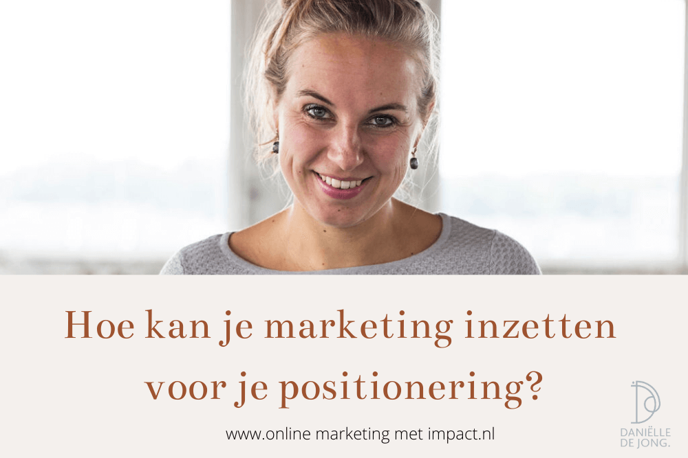hoe kan je marketing inzetten voor je positionering danielle de jong