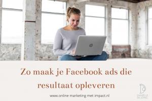 zo maak je facebook advertenties die resultaat opleveren